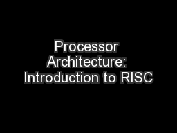 Processor Architecture: Introduction to RISC