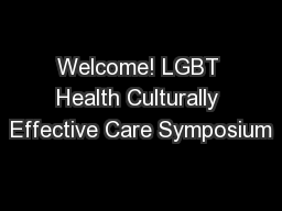 Welcome! LGBT Health Culturally Effective Care Symposium