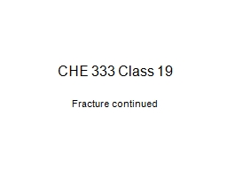 CHE 333 Class 19 Fracture continued