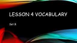 Lesson 4 Vocabulary 	 Set B PowerPoint PPT Presentation