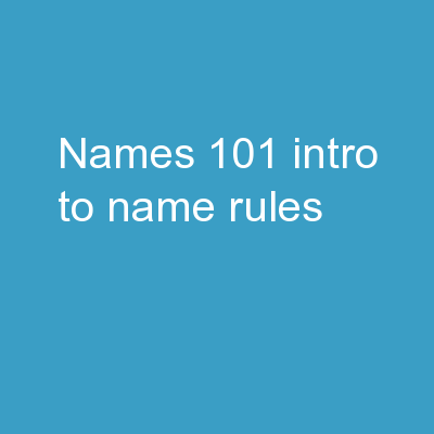 Names 101 – Intro to  name rules PowerPoint PPT Presentation