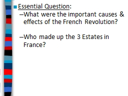 Essential Question : What were the important causes & effects of the French Revolution