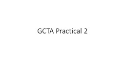 GCTA Practical 2 Goal: To use GCTA to estimate