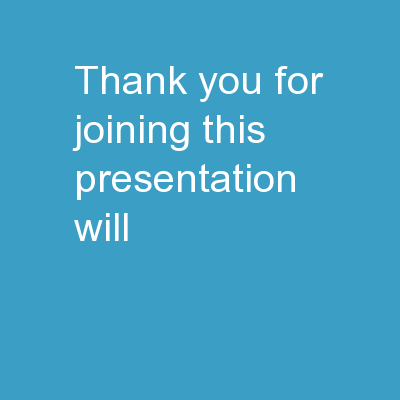 Thank you for joining.  This presentation will