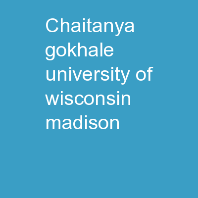 Chaitanya Gokhale University of Wisconsin-Madison