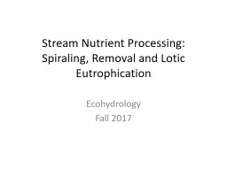 Stream Nutrient Processing: Spiraling, Removal and Lotic Eutrophication PowerPoint PPT Presentation