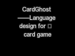 CardGhost ��Language design for 	  card game