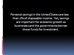 Personal savings in the United States are less than 2% of disposable income.  Yet, savings are imp PowerPoint PPT Presentation