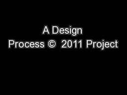 A Design Process �  2011 Project