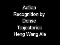 Action Recognition by Dense Trajectories Heng Wang Ale