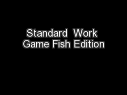 Standard  Work Game Fish Edition