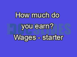 How much do you earn? Wages - starter