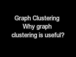 Graph Clustering Why graph clustering is useful?