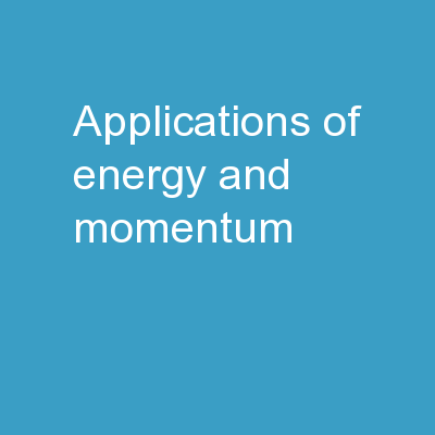 Applications of Energy and Momentum