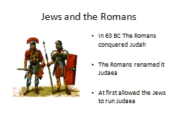 Jews and the Romans In 63 BC The Romans conquered Judah