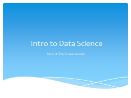 Intro to Data Science h ow it fits in our course