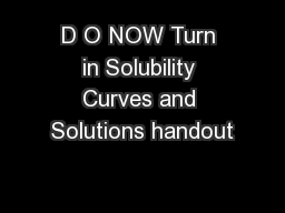 D O NOW Turn in Solubility Curves and Solutions handout
