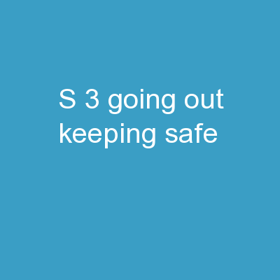 S.3 Going out/Keeping Safe PowerPoint PPT Presentation