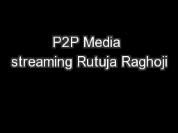 P2P Media streaming Rutuja Raghoji