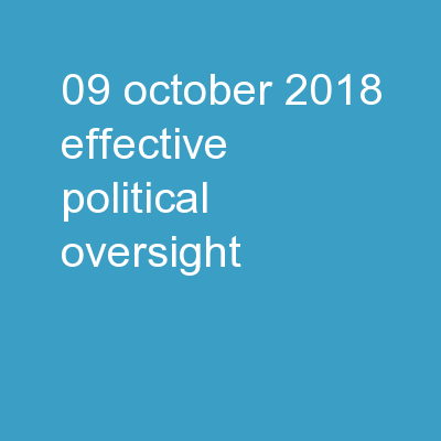 09 OCTOBER 2018 EFFECTIVE POLITICAL OVERSIGHT