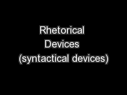 Rhetorical Devices (syntactical devices)