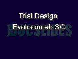 Trial Design Evolocumab SC
