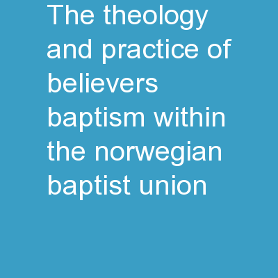 The theology and practice of believers' baptism within the Norwegian Baptist Union: