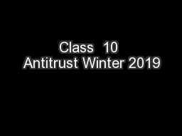 Class  10 Antitrust Winter 2019 PowerPoint PPT Presentation