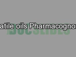 Volatile oils Pharmacognostic