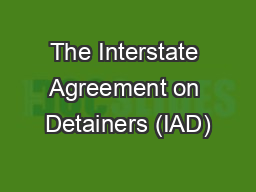 The Interstate Agreement on Detainers (IAD)