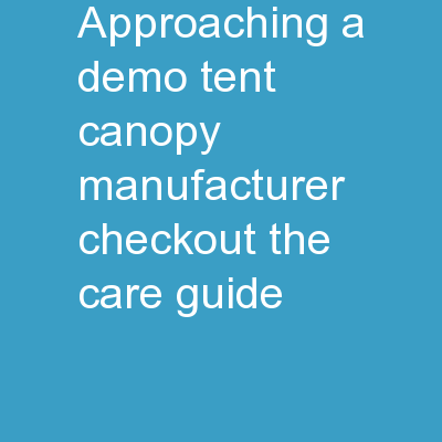 Approaching A Demo Tent Canopy Manufacturer? Checkout The Care Guide!