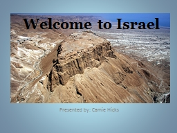 Welcome to Israel Presented by: