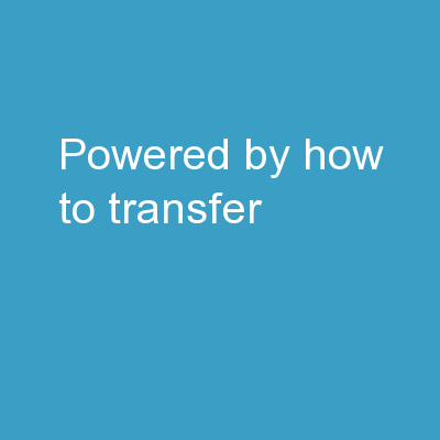 POWERED BY: HOW TO TRANSFER