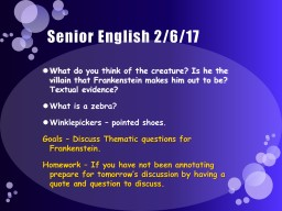 Senior English 2/6/17 What do you think of the creature? Is he the villain that Frankenstein makes