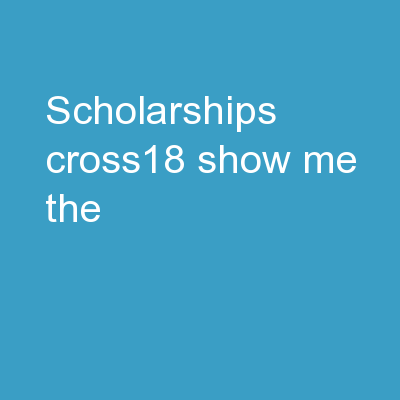 Scholarships #CROSS18 Show Me the $$$$