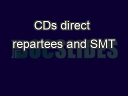 CDs direct repartees and SMT