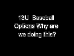 13U  Baseball Options Why are we doing this?