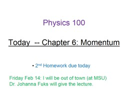 Physics 100 Today Finish Chapter 5: Newton's 3