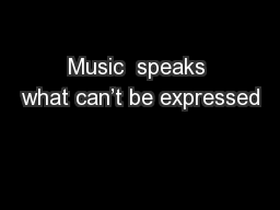 Music  speaks what can't be expressed