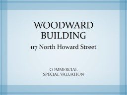 WOODWARD BUILDING 117 North Howard Street