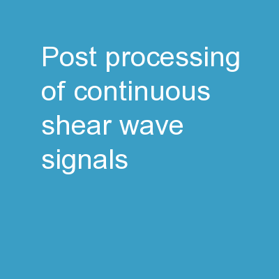 Post-processing of Continuous Shear Wave Signals