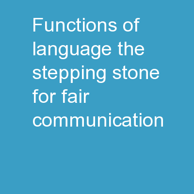 Functions of Language The stepping stone for fair communication.
