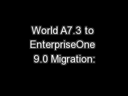 World A7.3 to EnterpriseOne 9.0 Migration: