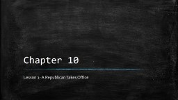 Chapter 10 Lesson 1- A Republican Takes Office
