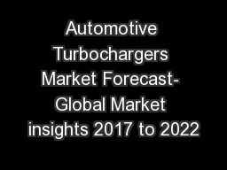 Automotive Turbochargers Market Forecast- Global Market insights 2017 to 2022 PowerPoint PPT Presentation