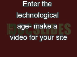 Enter the technological age- make a video for your site