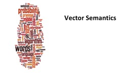 Vector Semantics Why vector models of meaning?