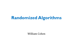 Randomized Algorithms William Cohen