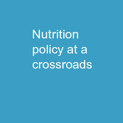 Nutrition Policy at a Crossroads:�