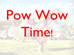 Pow  Wow  Time ! What is a pow